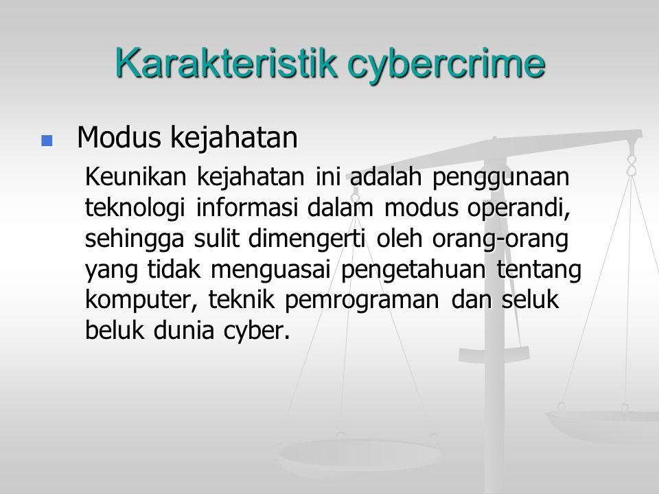 Karakteristik cybercrime  Modus kejahatan Keunikan kejahatan ini adalah penggunaan teknologi informasi dalam modus operandi, sehingga sulit dimengert