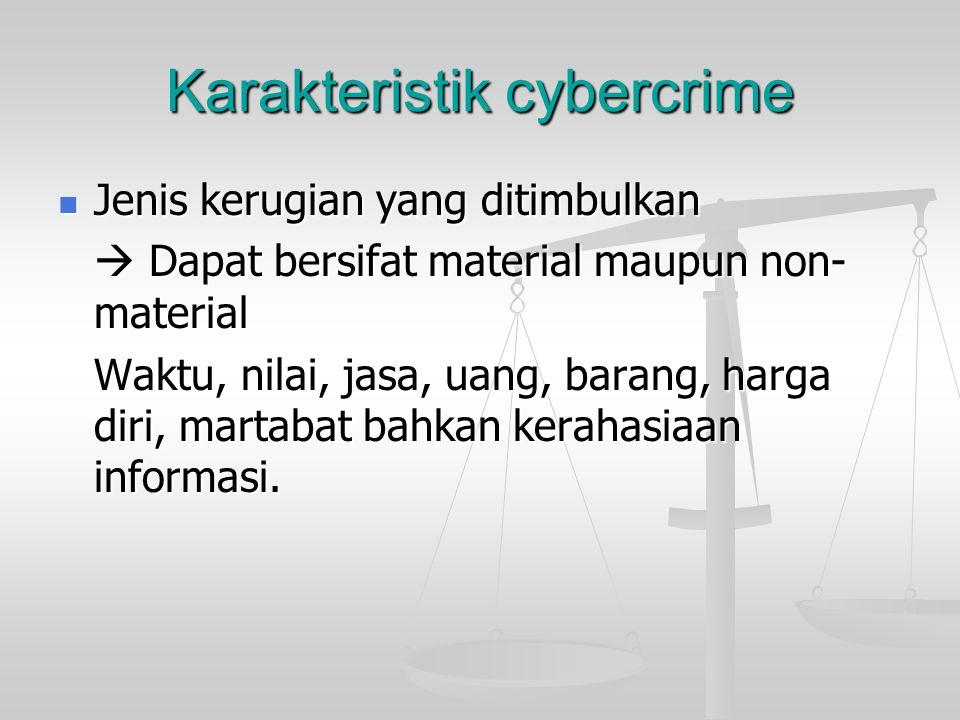 Karakteristik cybercrime  Jenis kerugian yang ditimbulkan  Dapat bersifat material maupun non- material Waktu, nilai, jasa, uang, barang, harga diri