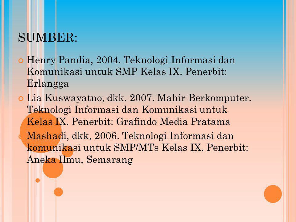 SUMBER: Henry Pandia, 2004. Teknologi Informasi dan Komunikasi untuk SMP Kelas IX.