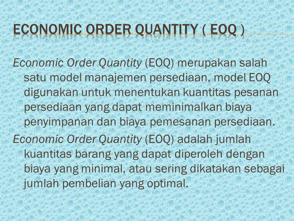 Economic Order Quantity (EOQ) merupakan salah satu model manajemen persediaan, model EOQ digunakan untuk menentukan kuantitas pesanan persediaan yang dapat meminimalkan biaya penyimpanan dan biaya pemesanan persediaan.