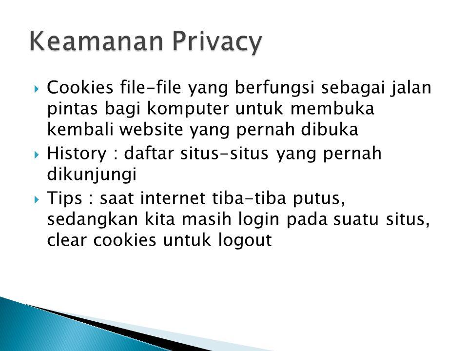  Cookies file-file yang berfungsi sebagai jalan pintas bagi komputer untuk membuka kembali website yang pernah dibuka  History : daftar situs-situs