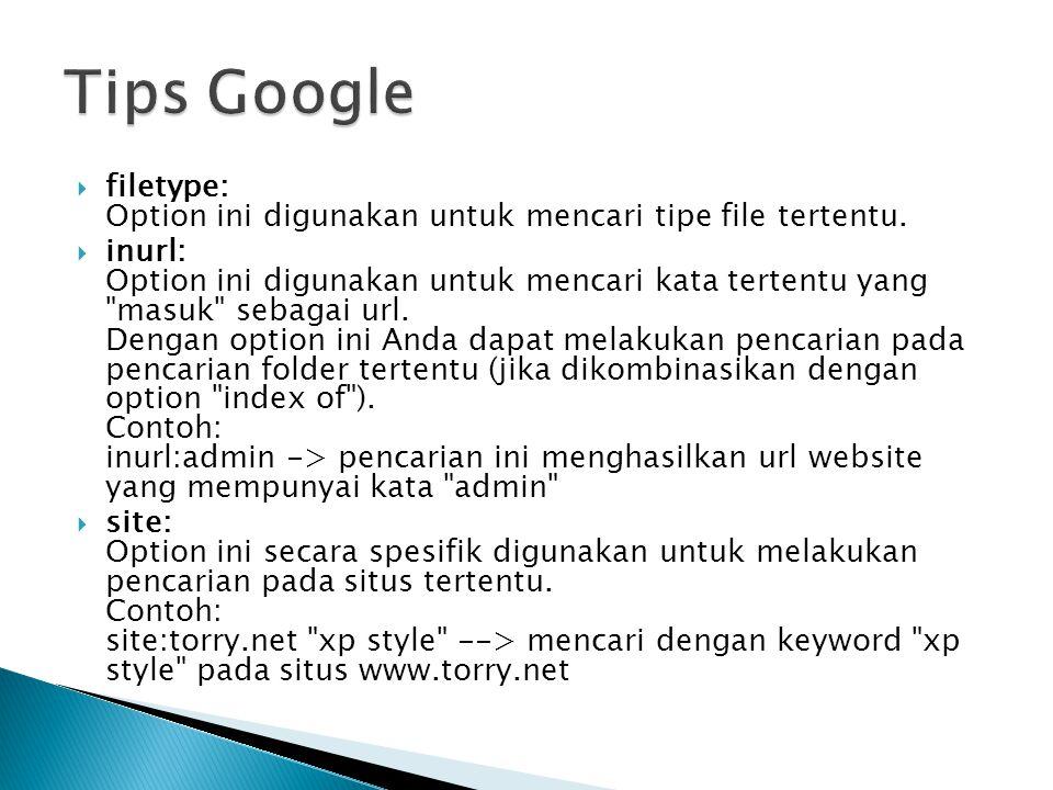  filetype: Option ini digunakan untuk mencari tipe file tertentu.  inurl: Option ini digunakan untuk mencari kata tertentu yang