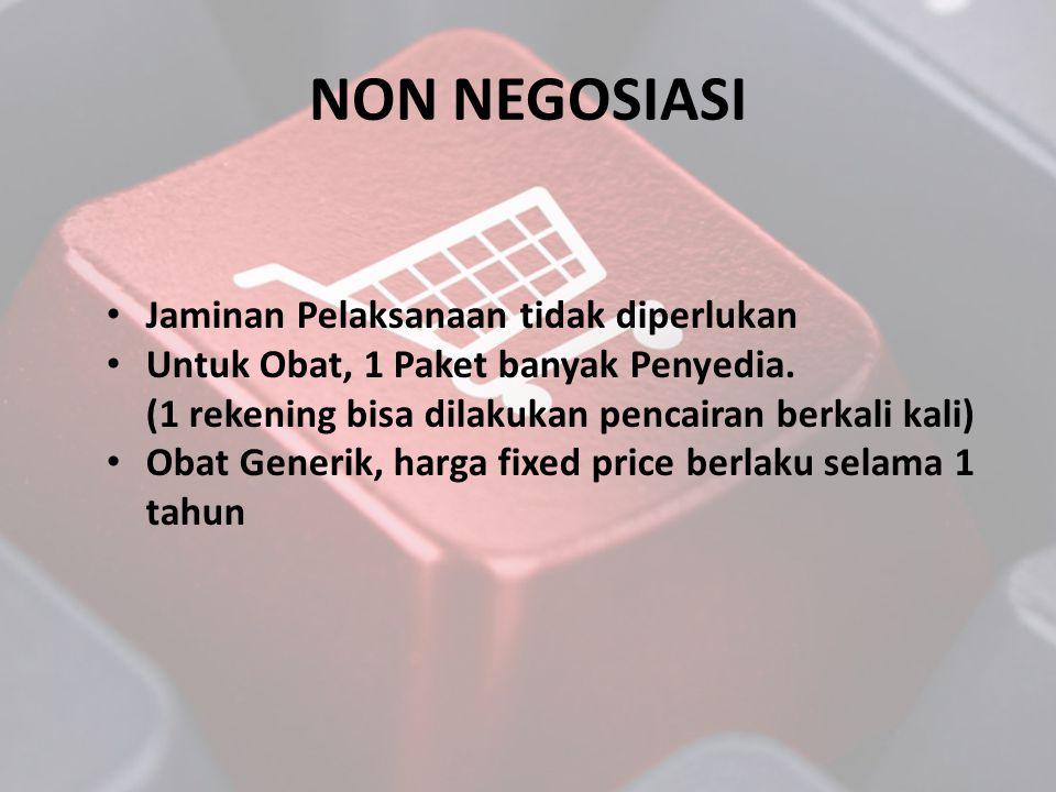 NON NEGOSIASI • Jaminan Pelaksanaan tidak diperlukan • Untuk Obat, 1 Paket banyak Penyedia. (1 rekening bisa dilakukan pencairan berkali kali) • Obat