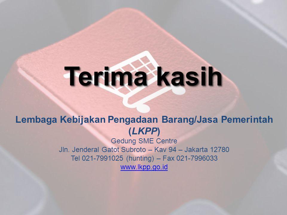 Terima kasih Lembaga Kebijakan Pengadaan Barang/Jasa Pemerintah (LKPP) Gedung SME Centre Jln. Jenderal Gatot Subroto – Kav 94 – Jakarta 12780 Tel 021-