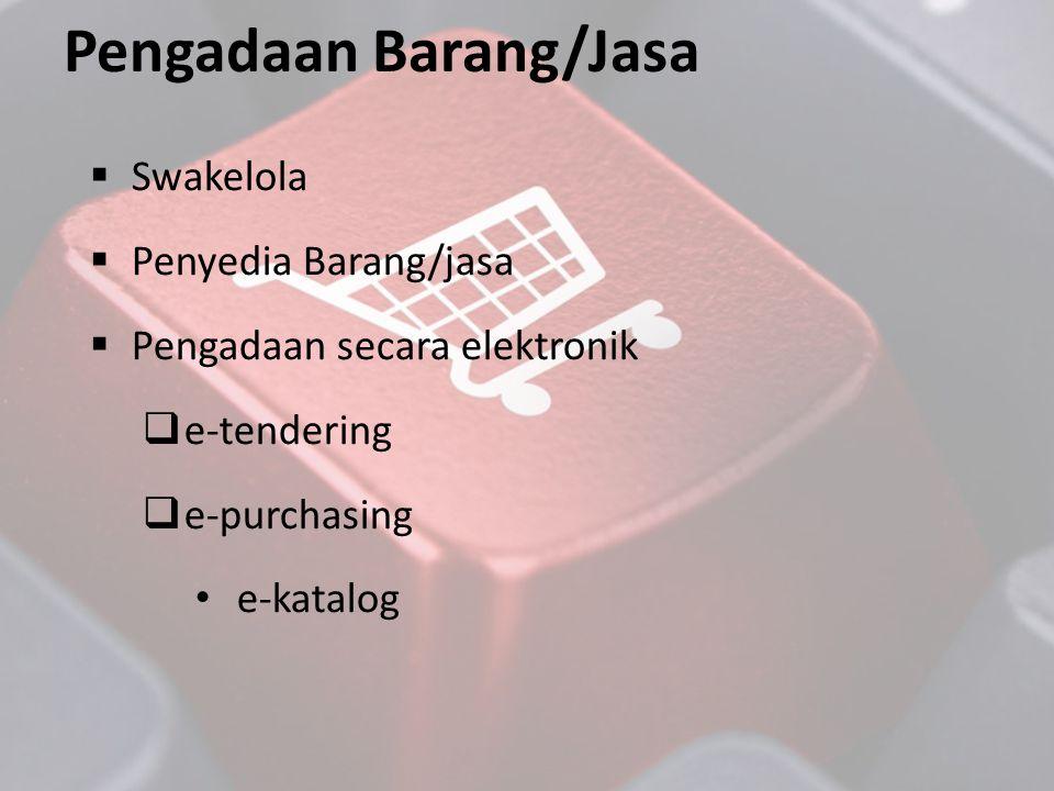 Pengadaan Barang/Jasa  Swakelola  Penyedia Barang/jasa  Pengadaan secara elektronik  e-tendering  e-purchasing • e-katalog