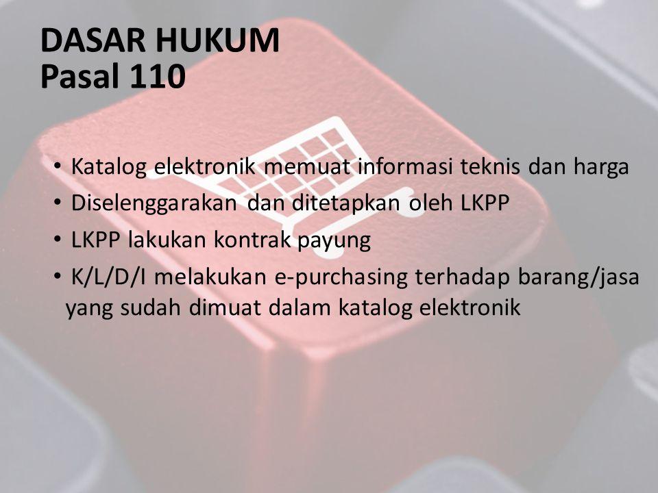 DASAR HUKUM Pasal 110 • Katalog elektronik memuat informasi teknis dan harga • Diselenggarakan dan ditetapkan oleh LKPP • LKPP lakukan kontrak payung
