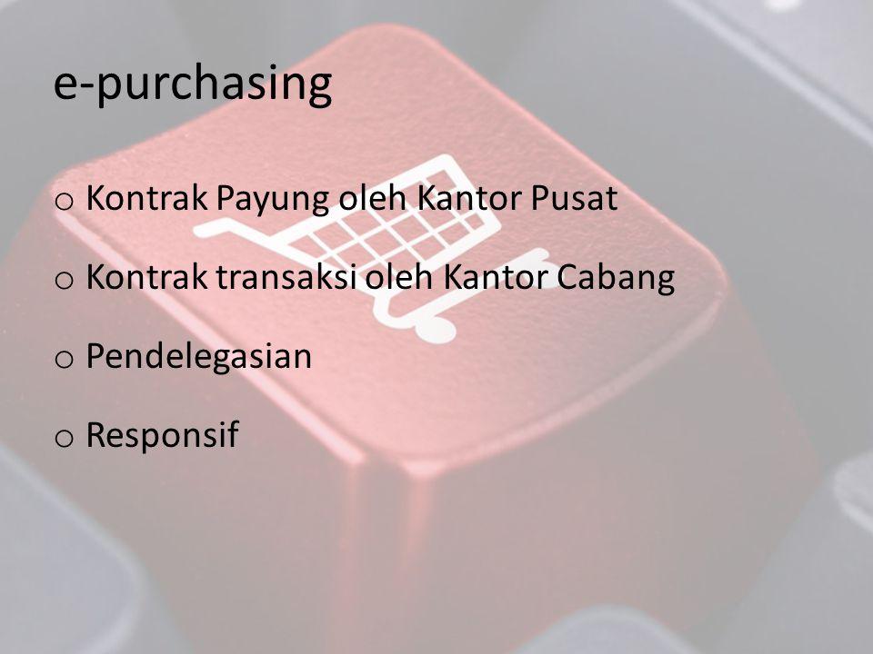 o Kontrak Payung oleh Kantor Pusat o Kontrak transaksi oleh Kantor Cabang o Pendelegasian o Responsif e-purchasing