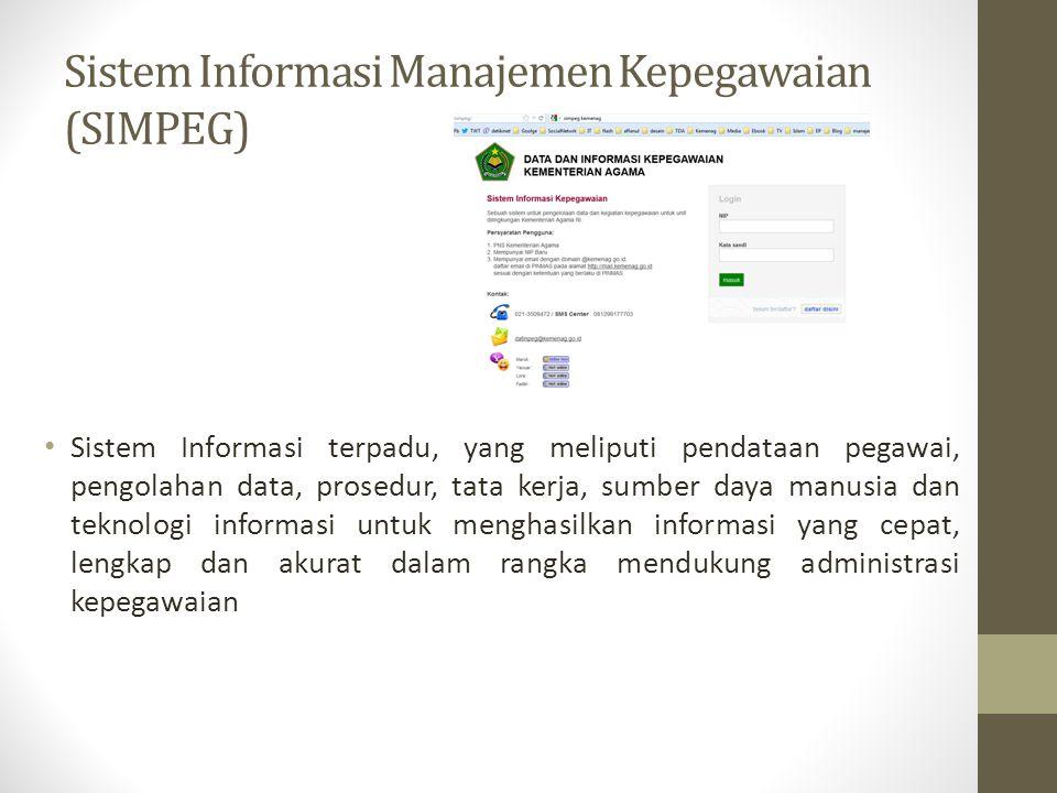 Sistem Informasi Manajemen Kepegawaian (SIMPEG) • Sistem Informasi terpadu, yang meliputi pendataan pegawai, pengolahan data, prosedur, tata kerja, sumber daya manusia dan teknologi informasi untuk menghasilkan informasi yang cepat, lengkap dan akurat dalam rangka mendukung administrasi kepegawaian