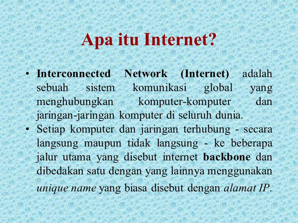 Apa itu Internet? •Interconnected Network (Internet) adalah sebuah sistem komunikasi global yang menghubungkan komputer-komputer dan jaringan-jaringan