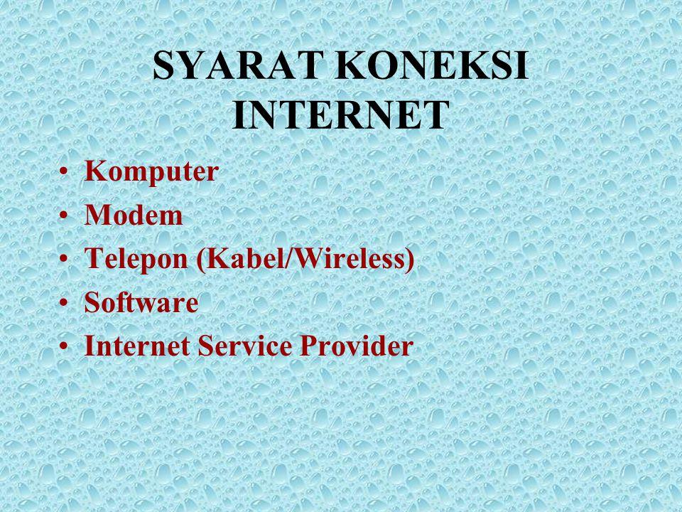 SYARAT KONEKSI INTERNET •Komputer •Modem •Telepon (Kabel/Wireless) •Software •Internet Service Provider