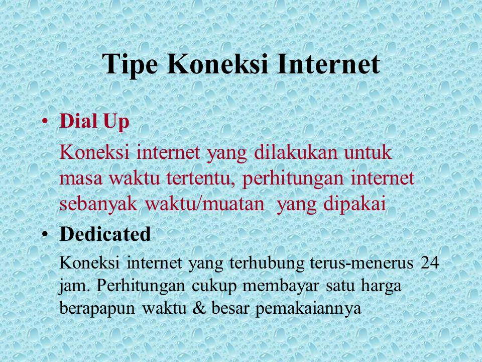 Tipe Koneksi Internet •Dial Up Koneksi internet yang dilakukan untuk masa waktu tertentu, perhitungan internet sebanyak waktu/muatan yang dipakai •Dedicated Koneksi internet yang terhubung terus-menerus 24 jam.