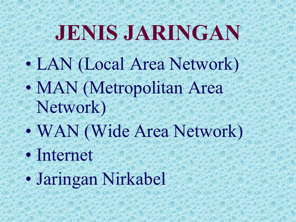 JENIS JARINGAN •LAN (Local Area Network) •MAN (Metropolitan Area Network) •WAN (Wide Area Network) •Internet •Jaringan Nirkabel