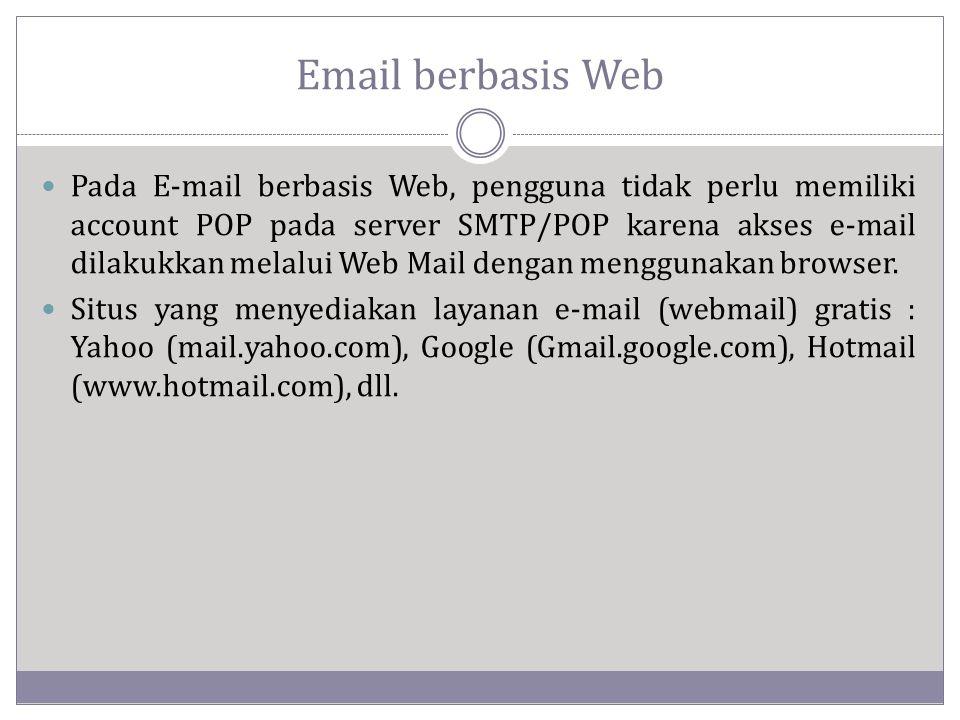 Email berbasis Web  Pada E-mail berbasis Web, pengguna tidak perlu memiliki account POP pada server SMTP/POP karena akses e-mail dilakukkan melalui Web Mail dengan menggunakan browser.
