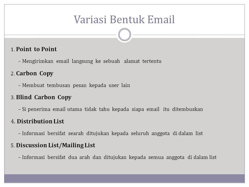 Variasi Bentuk Email 1. Point to Point – Mengirimkan email langsung ke sebuah alamat tertentu 2. Carbon Copy – Membuat tembusan pesan kepada user lain