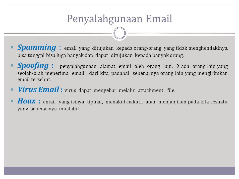 Penyalahgunaan Email  Spamming : email yang ditujukan kepada orang-orang yang tidak menghendakinya, bisa tunggal bisa juga banyak dan dapat ditujukan kepada banyak orang.