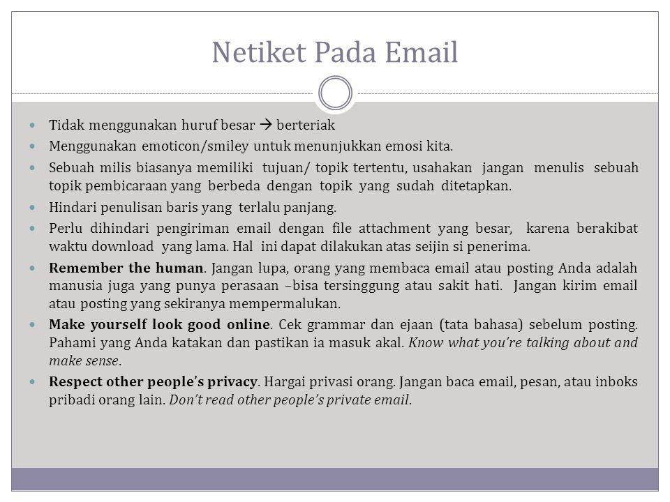 Netiket Pada Email  Tidak menggunakan huruf besar  berteriak  Menggunakan emoticon/smiley untuk menunjukkan emosi kita.  Sebuah milis biasanya mem