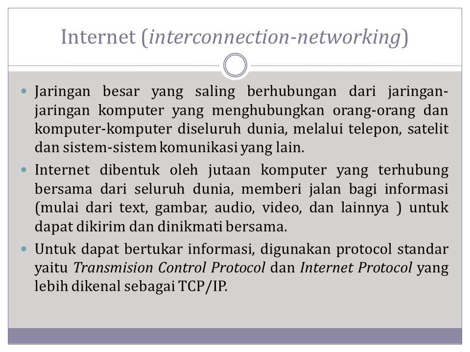 Internet (interconnection-networking)  Jaringan besar yang saling berhubungan dari jaringan- jaringan komputer yang menghubungkan orang-orang dan komputer-komputer diseluruh dunia, melalui telepon, satelit dan sistem-sistem komunikasi yang lain.