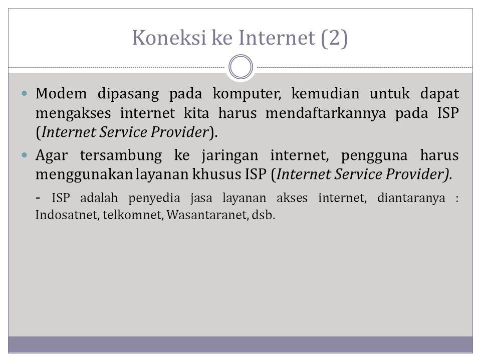 Koneksi ke Internet (2)  Modem dipasang pada komputer, kemudian untuk dapat mengakses internet kita harus mendaftarkannya pada ISP (Internet Service Provider).