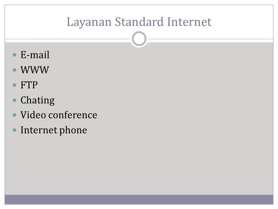 Layanan Standard Internet  E-mail  WWW  FTP  Chating  Video conference  Internet phone