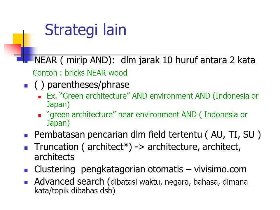 Strategi lain  NEAR ( mirip AND): dlm jarak 10 huruf antara 2 kata Contoh : bricks NEAR wood  ( ) parentheses/phrase  Ex.