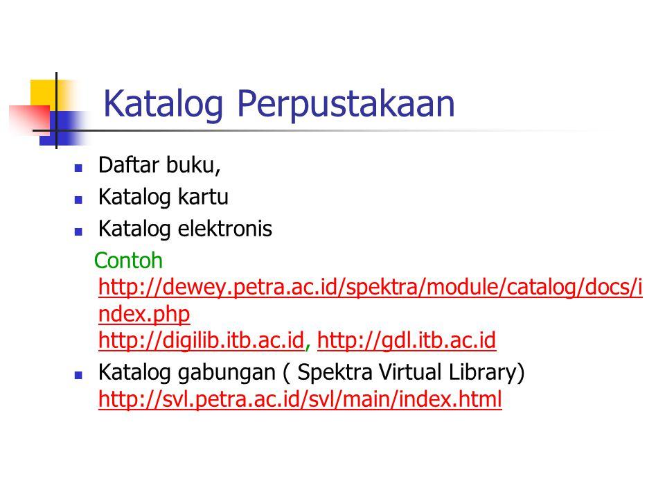 Katalog Perpustakaan  Daftar buku,  Katalog kartu  Katalog elektronis Contoh http://dewey.petra.ac.id/spektra/module/catalog/docs/i ndex.php http://digilib.itb.ac.id, http://gdl.itb.ac.id http://dewey.petra.ac.id/spektra/module/catalog/docs/i ndex.php http://digilib.itb.ac.idhttp://gdl.itb.ac.id  Katalog gabungan ( Spektra Virtual Library) http://svl.petra.ac.id/svl/main/index.html http://svl.petra.ac.id/svl/main/index.html