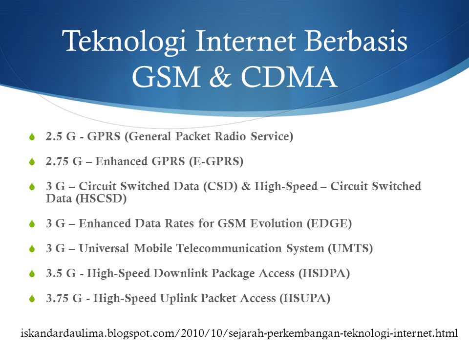 Teknologi Internet Berbasis GSM & CDMA  2.5 G - GPRS (General Packet Radio Service)  2.75 G – Enhanced GPRS (E-GPRS)  3 G – Circuit Switched Data (