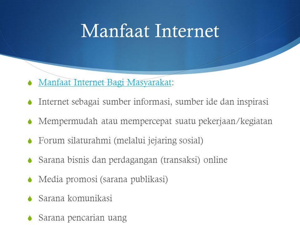 Dampak Buruk Internet  Pornografi, Porno Aksi  Cyberbully  Cyber Crime  Kecanduan Game online  Kecanduan Jejaring Sosial  Konsumsi produk ilegal  Etc.