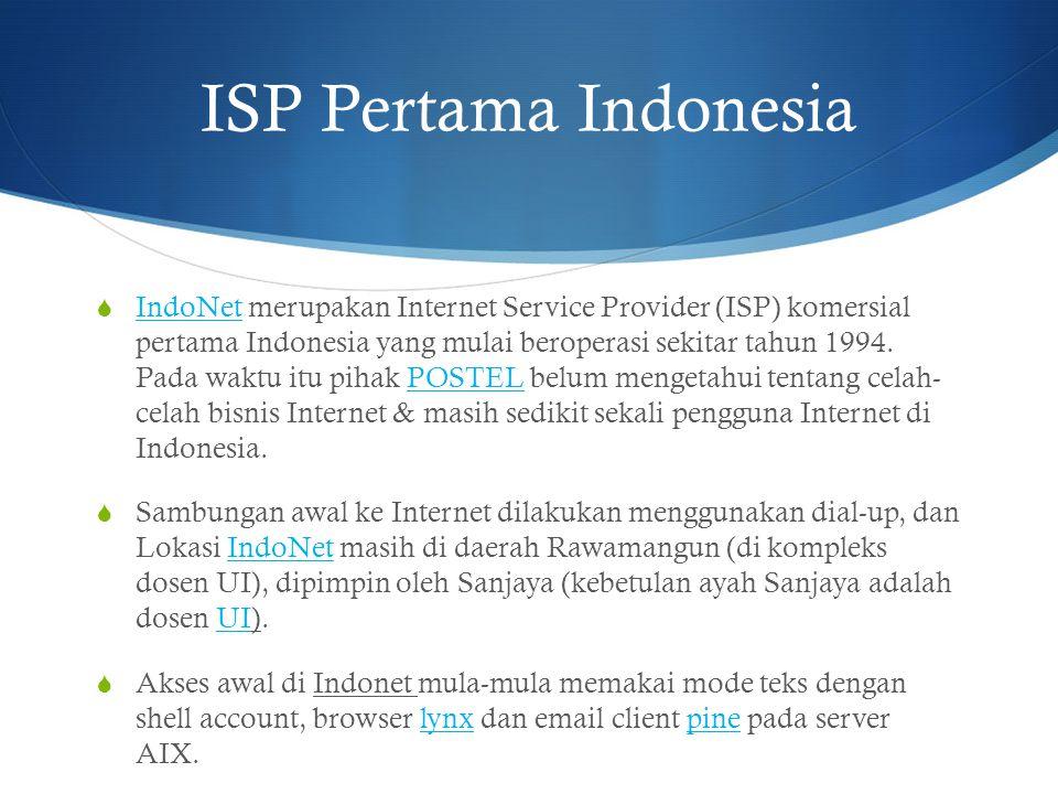 ISP Pertama Indonesia  IndoNet merupakan Internet Service Provider (ISP) komersial pertama Indonesia yang mulai beroperasi sekitar tahun 1994. Pada w