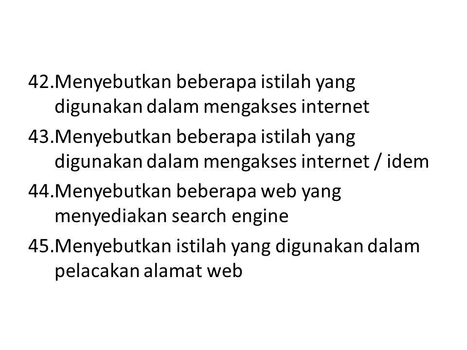42.Menyebutkan beberapa istilah yang digunakan dalam mengakses internet 43.Menyebutkan beberapa istilah yang digunakan dalam mengakses internet / idem
