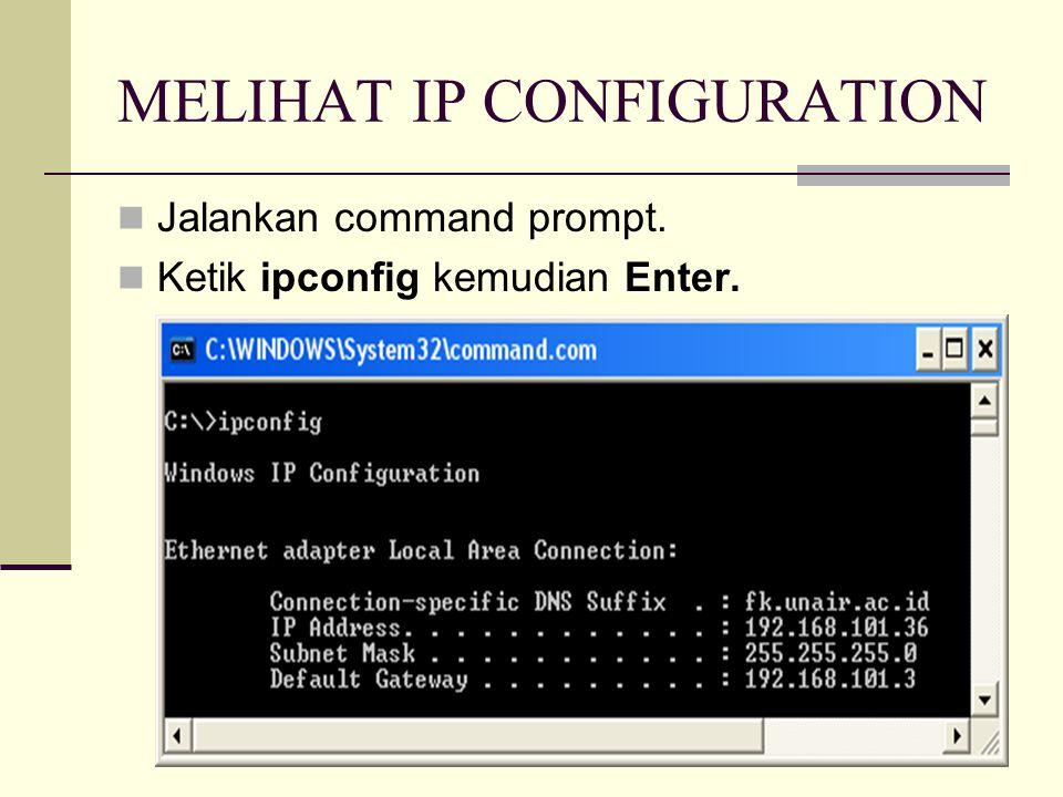 MELIHAT IP CONFIGURATION  Jalankan command prompt.  Ketik ipconfig kemudian Enter.