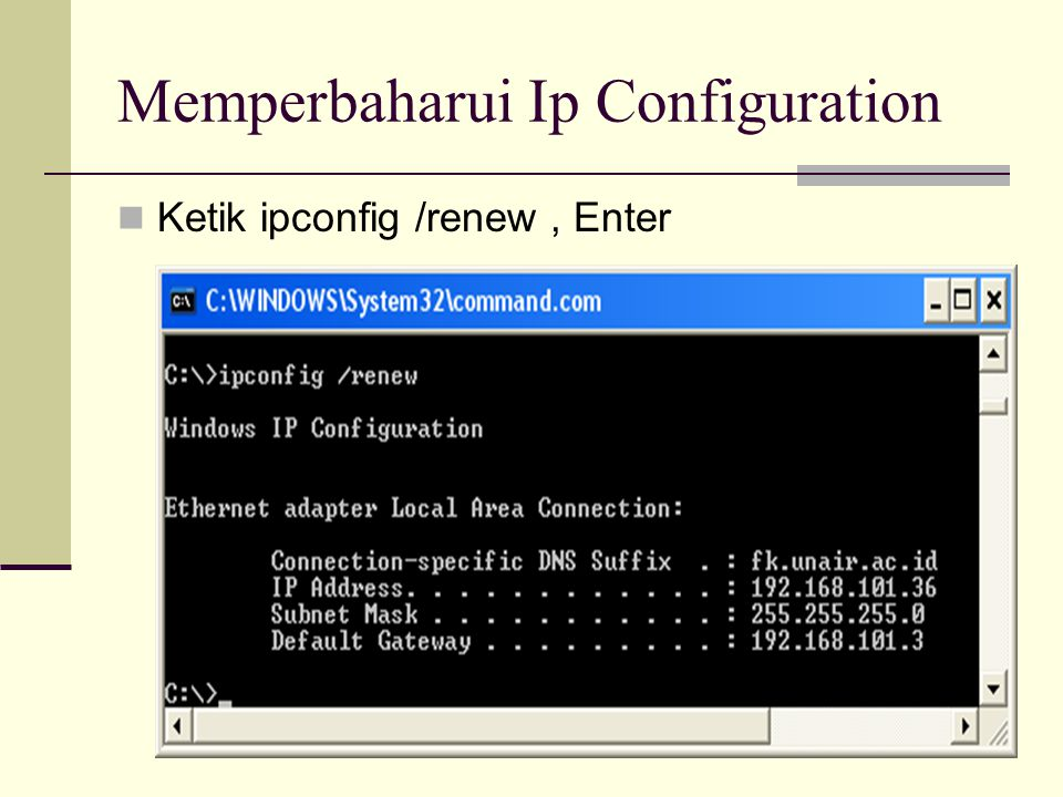 Memperbaharui Ip Configuration  Ketik ipconfig /renew, Enter