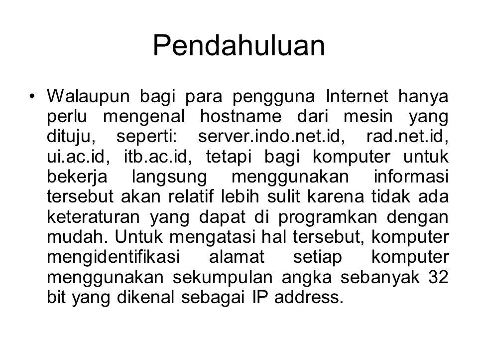 Pendahuluan •Walaupun bagi para pengguna Internet hanya perlu mengenal hostname dari mesin yang dituju, seperti: server.indo.net.id, rad.net.id, ui.ac