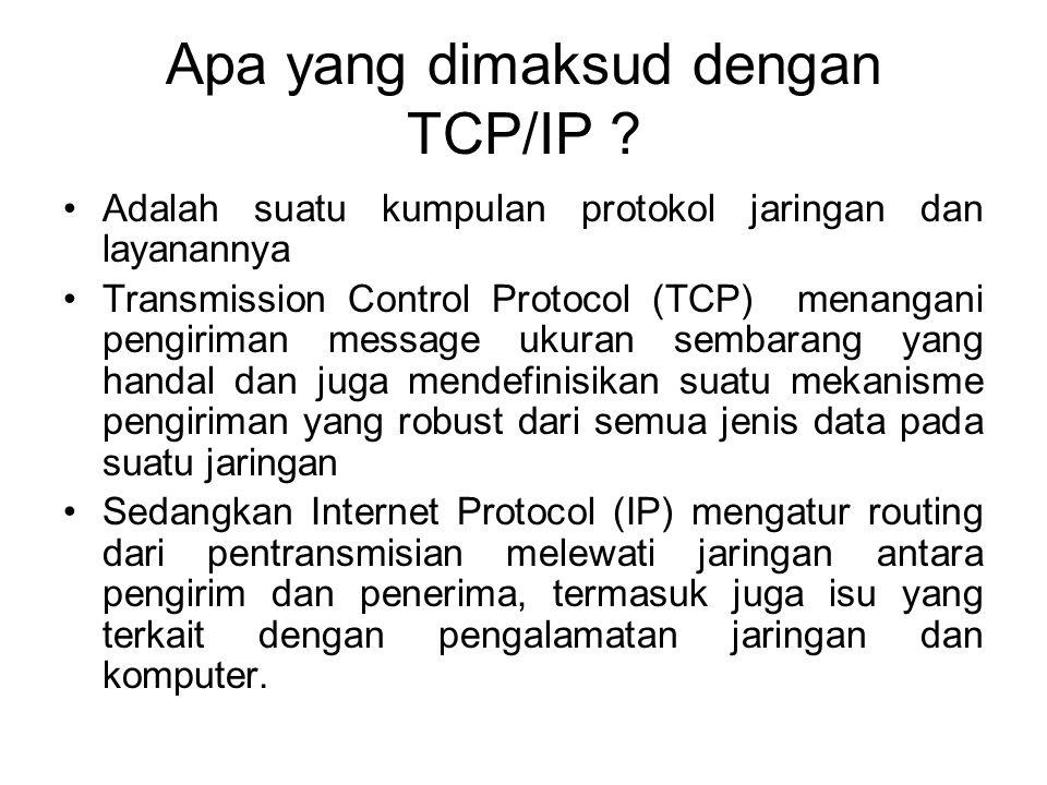 Apa yang dimaksud dengan TCP/IP ? •Adalah suatu kumpulan protokol jaringan dan layanannya •Transmission Control Protocol (TCP) menangani pengiriman me