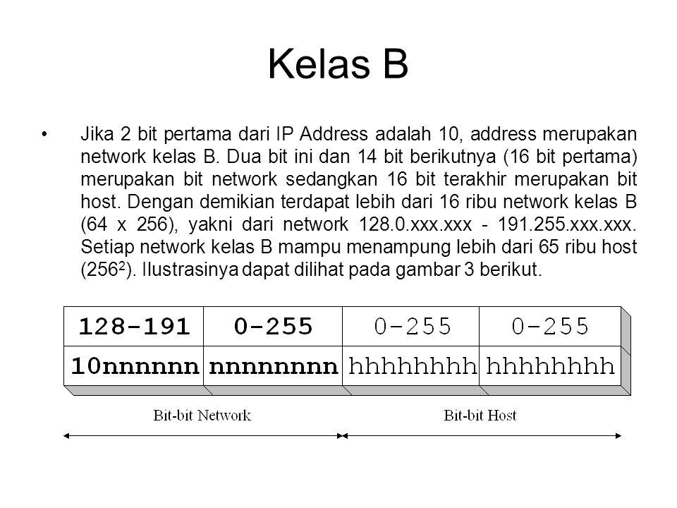 Kelas B •Jika 2 bit pertama dari IP Address adalah 10, address merupakan network kelas B. Dua bit ini dan 14 bit berikutnya (16 bit pertama) merupakan