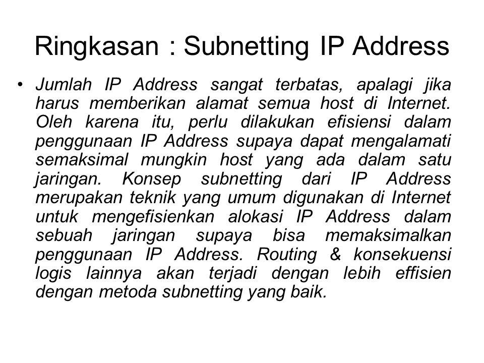 Ringkasan : Subnetting IP Address •Jumlah IP Address sangat terbatas, apalagi jika harus memberikan alamat semua host di Internet. Oleh karena itu, pe