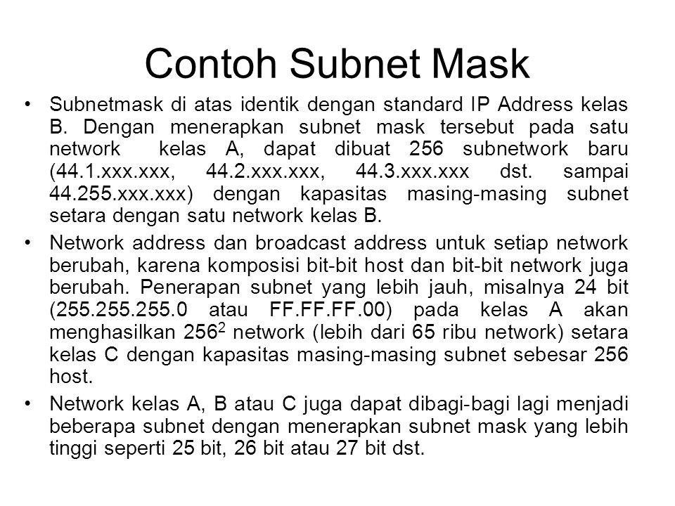 Contoh Subnet Mask •Subnetmask di atas identik dengan standard IP Address kelas B. Dengan menerapkan subnet mask tersebut pada satu network kelas A, d