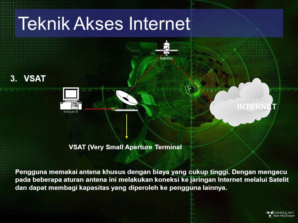 Teknik Akses Internet 3. VSAT VSAT (Very Small Aperture Terminal Pengguna memakai antena khusus dengan biaya yang cukup tinggi. Dengan mengacu pada be