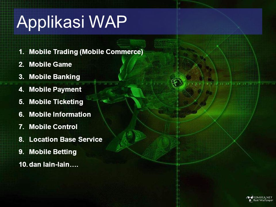 Applikasi WAP 1.Mobile Trading (Mobile Commerce)‏ 2.Mobile Game 3.Mobile Banking 4.Mobile Payment 5.Mobile Ticketing 6.Mobile Information 7.Mobile Con