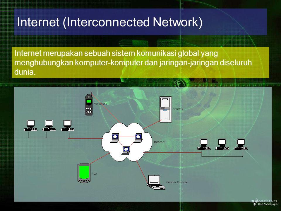 Internet (Interconnected Network) Internet merupakan sebuah sistem komunikasi global yang menghubungkan komputer-komputer dan jaringan-jaringan disel