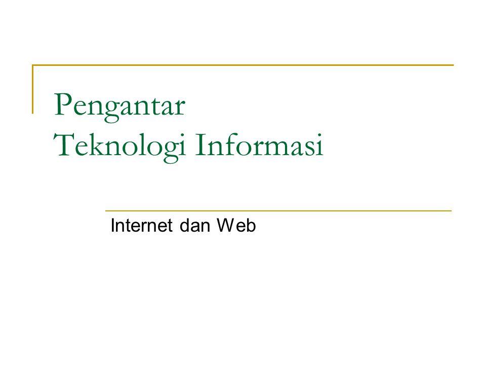 Internet  Internet : Jaringan fisik yang menghubungkan banyak komputer dan menggunakan protokol yang sama untuk berbagi informasi.