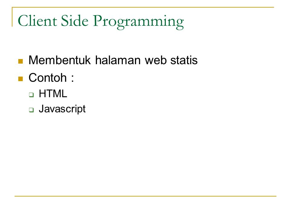 Client Side Programming  Membentuk halaman web statis  Contoh :  HTML  Javascript
