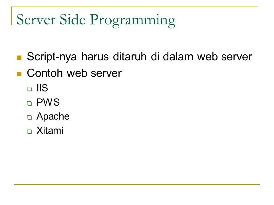 Server Side Programming  Script-nya harus ditaruh di dalam web server  Contoh web server  IIS  PWS  Apache  Xitami
