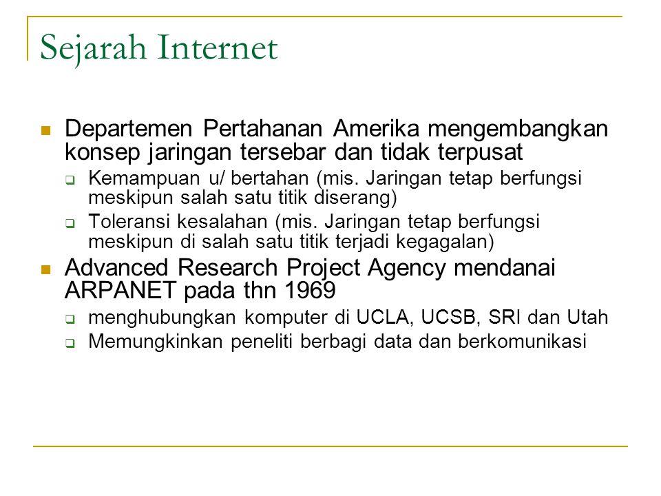 Sejarah Internet  Departemen Pertahanan Amerika mengembangkan konsep jaringan tersebar dan tidak terpusat  Kemampuan u/ bertahan (mis. Jaringan teta