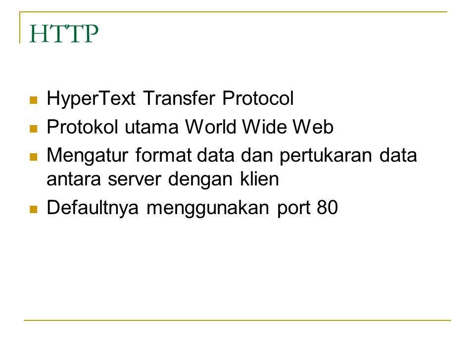 HTTP  HyperText Transfer Protocol  Protokol utama World Wide Web  Mengatur format data dan pertukaran data antara server dengan klien  Defaultnya
