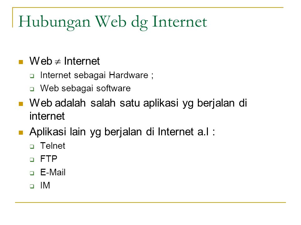 Hubungan Web dg Internet  Web  Internet  Internet sebagai Hardware ;  Web sebagai software  Web adalah salah satu aplikasi yg berjalan di interne