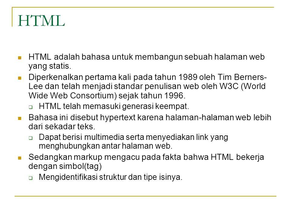 HTML  HTML adalah bahasa untuk membangun sebuah halaman web yang statis.  Diperkenalkan pertama kali pada tahun 1989 oleh Tim Berners- Lee dan telah