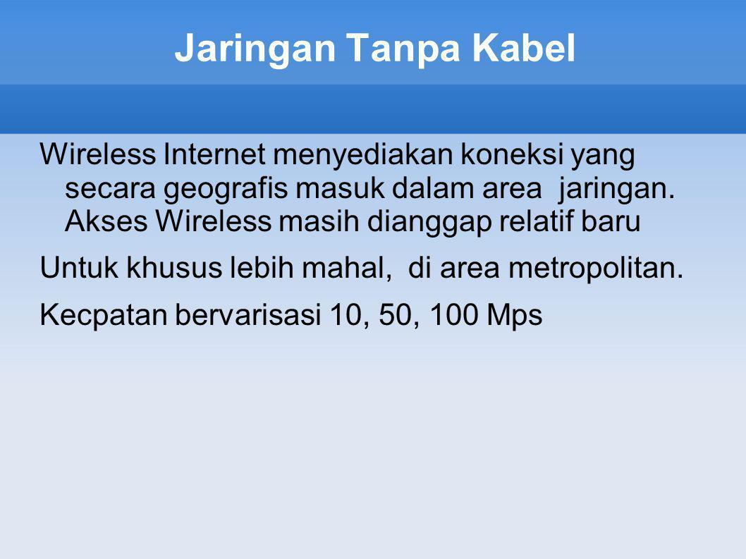 Jaringan Tanpa Kabel Wireless Internet menyediakan koneksi yang secara geografis masuk dalam area jaringan.