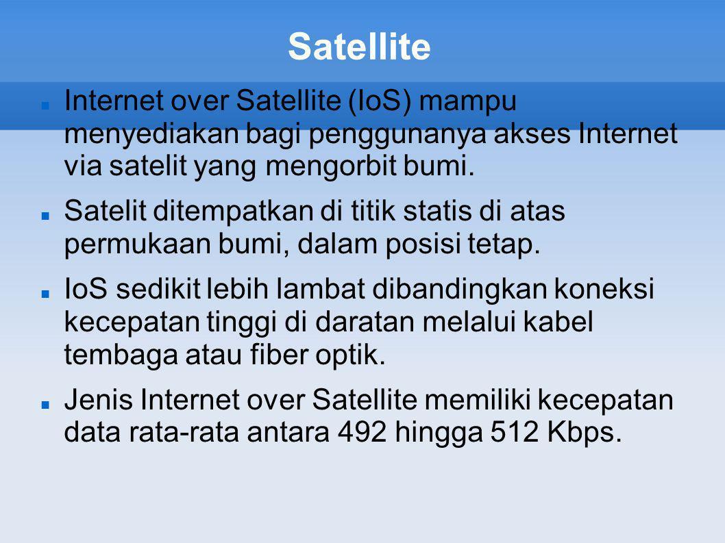Satellite  Internet over Satellite (IoS) mampu menyediakan bagi penggunanya akses Internet via satelit yang mengorbit bumi.