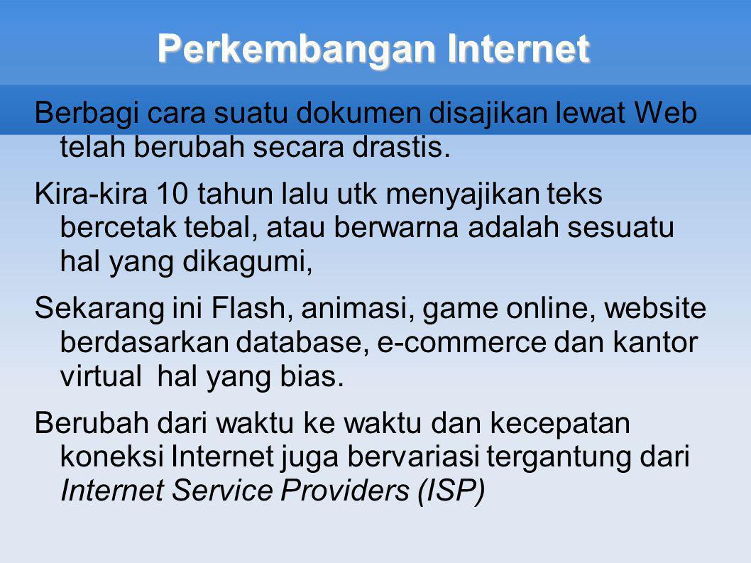 Perkembangan Internet Berbagi cara suatu dokumen disajikan lewat Web telah berubah secara drastis.