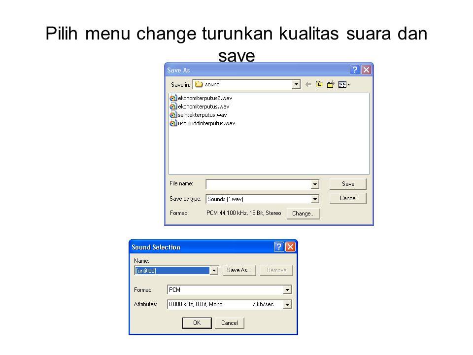 Pilih menu change turunkan kualitas suara dan save